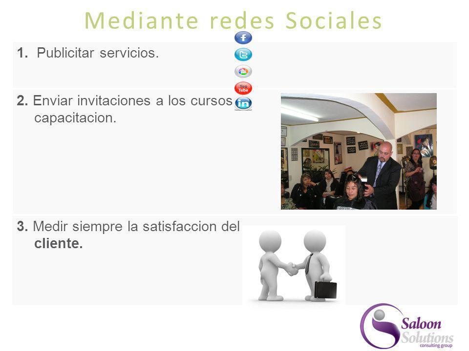 Mediante redes Sociales 1. Publicitar servicios. 2. Enviar invitaciones a los cursos de capacitacion. 3. Medir siempre la satisfaccion del cliente.