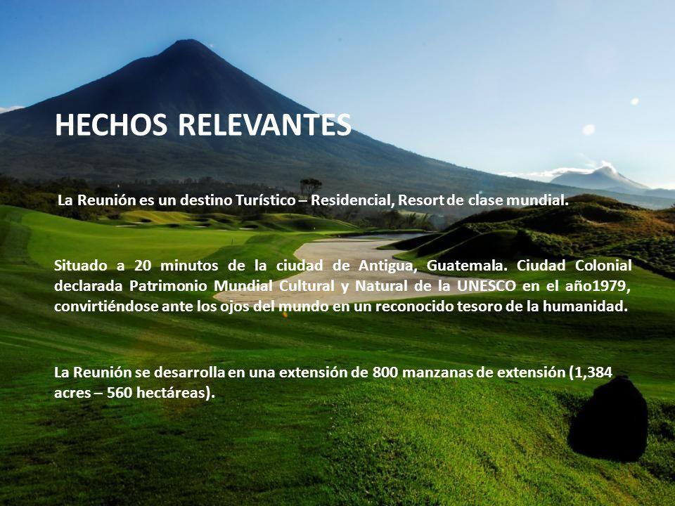 HECHOS RELEVANTES La Reunión es un destino Turístico – Residencial, Resort de clase mundial. La Reunión se desarrolla en una extensión de 800 manzanas