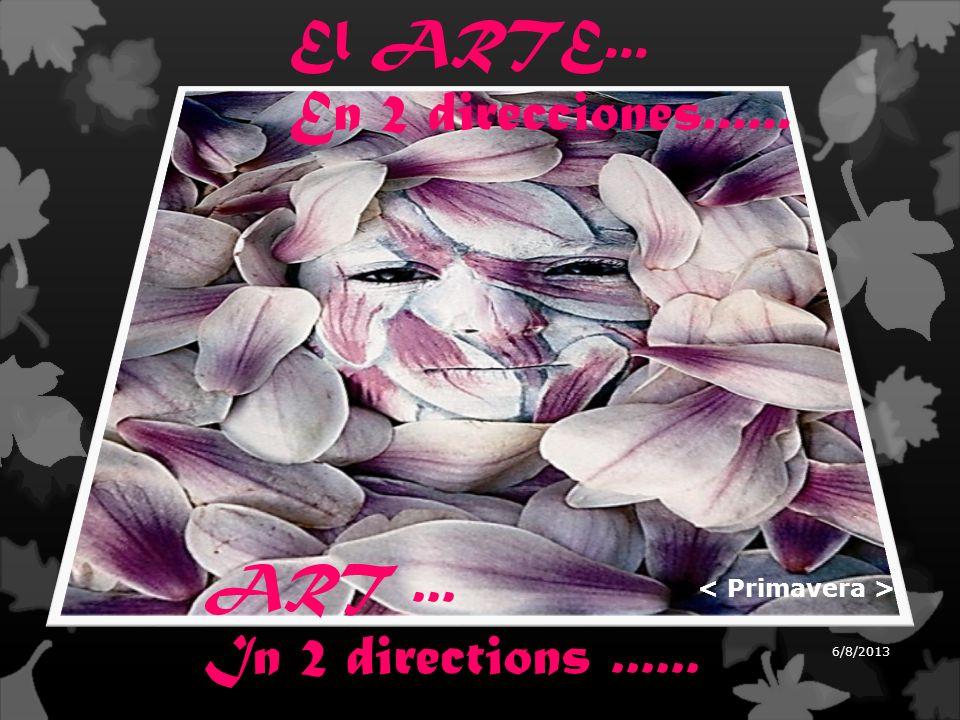 ART... In 2 directions...... El ARTE... En 2 direcciones...... 6/8/2013