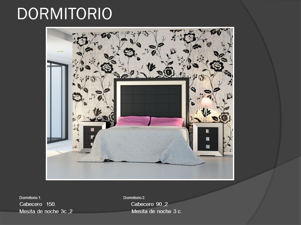 DORMITORIO Dormitorio 1. Dormitorio 2. Cabecero 150. Cabecero 90.,2 Mesita de noche 3c.,2 Mesita de noche 3 c.