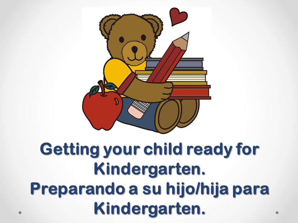 Getting your child ready for Kindergarten. Preparando a su hijo/hija para Kindergarten.