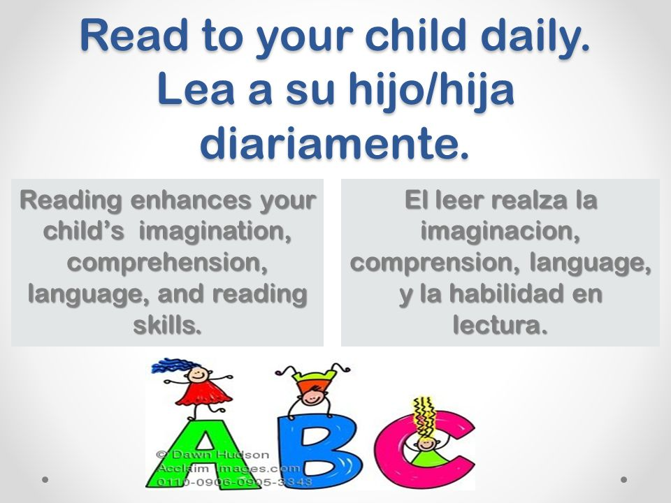 Read to your child daily. Lea a su hijo/hija diariamente.