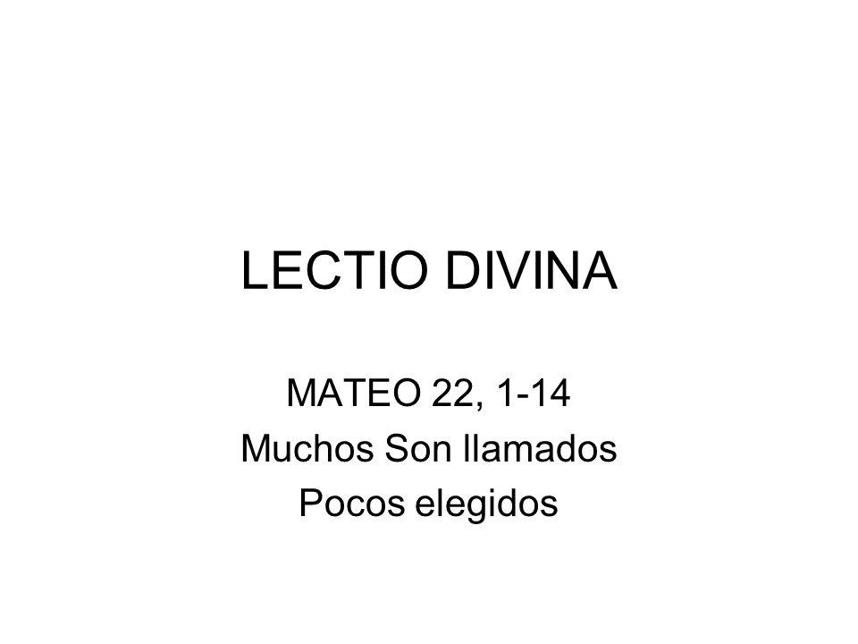 LECTIO DIVINA MATEO 22, 1-14 Muchos Son llamados Pocos elegidos