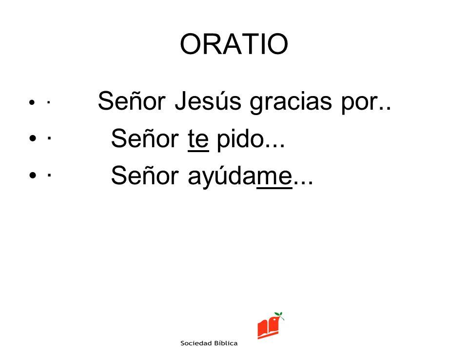 ORATIO · Señor Jesús gracias por.. · Señor te pido... · Señor ayúdame...