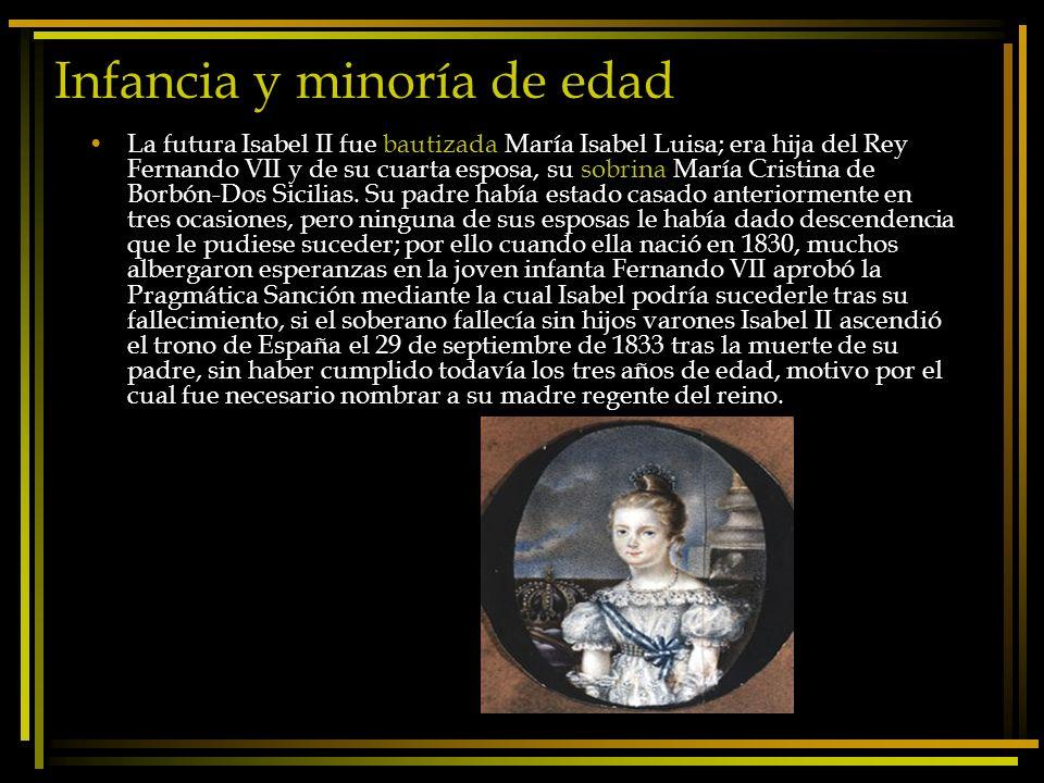 Infancia y minoría de edad La futura Isabel II fue bautizada María Isabel Luisa; era hija del Rey Fernando VII y de su cuarta esposa, su sobrina María