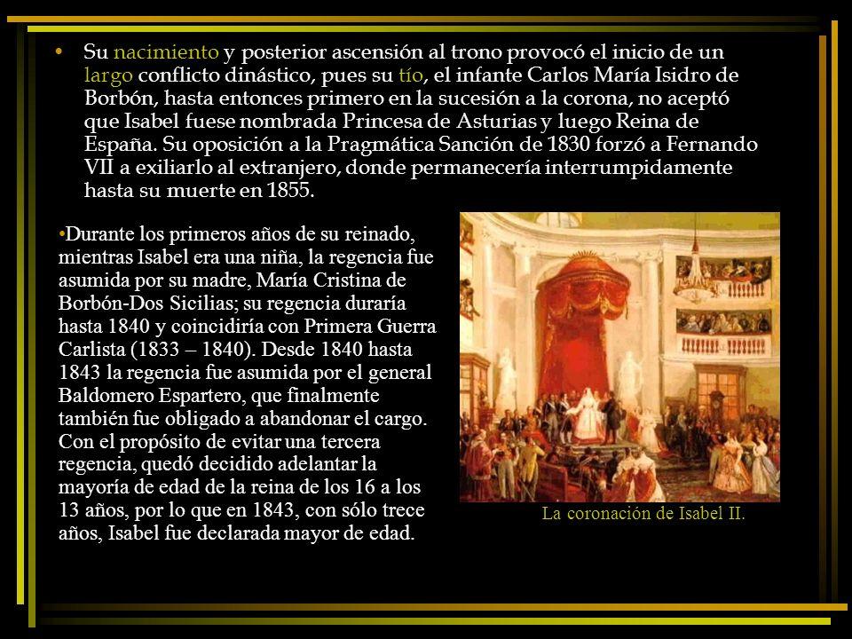 Su nacimiento y posterior ascensión al trono provocó el inicio de un largo conflicto dinástico, pues su tío, el infante Carlos María Isidro de Borbón,
