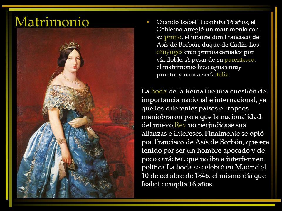 Matrimonio Cuando Isabel II contaba 16 años, el Gobierno arregló un matrimonio con su primo, el infante don Francisco de Asís de Borbón, duque de Cádi