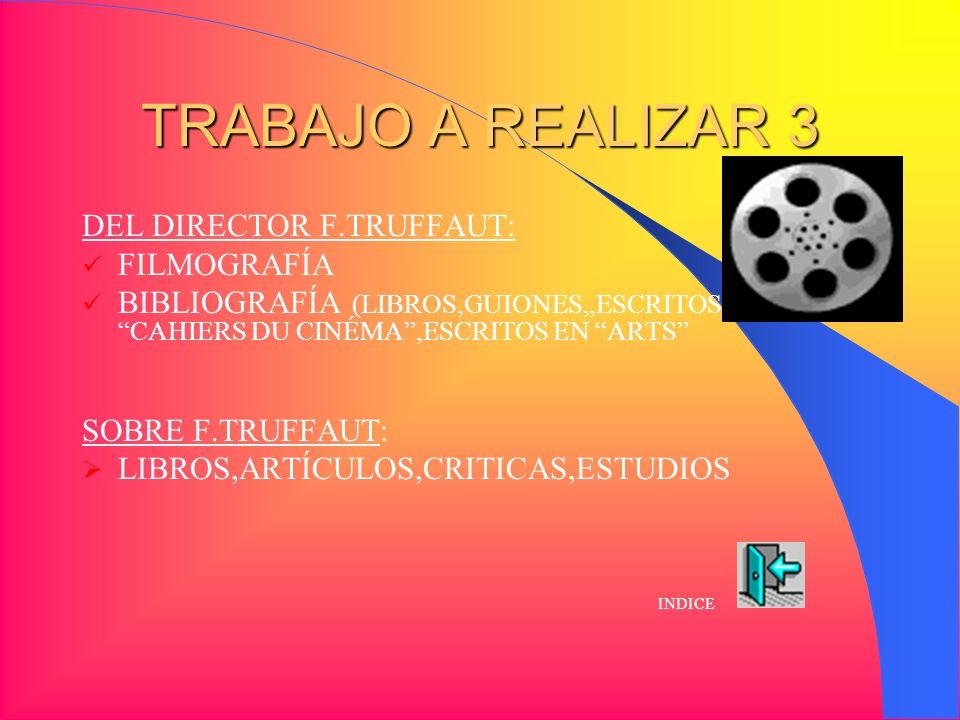 TRABAJO A REALIZAR 2 FICHA ARTÍSTICA: ACTORES ACTRICES PAPEL QUE REPRESENTAN SUS PÉLÍCULAS INDICE ARGUMENTO: SINOPSIS CONTEXTO: LOCALIZACIÓN