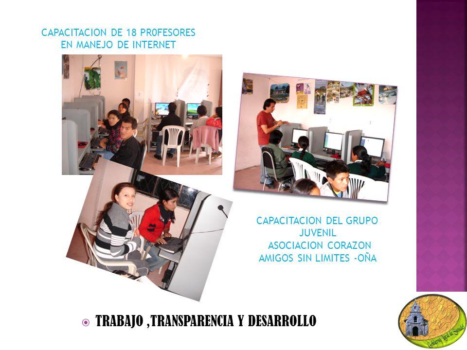 CAPACITACION DE 18 PR0FESORES EN MANEJO DE INTERNET TRABAJO,TRANSPARENCIA Y DESARROLLO CAPACITACION DEL GRUPO JUVENIL ASOCIACION CORAZON AMIGOS SIN LIMITES -OÑA