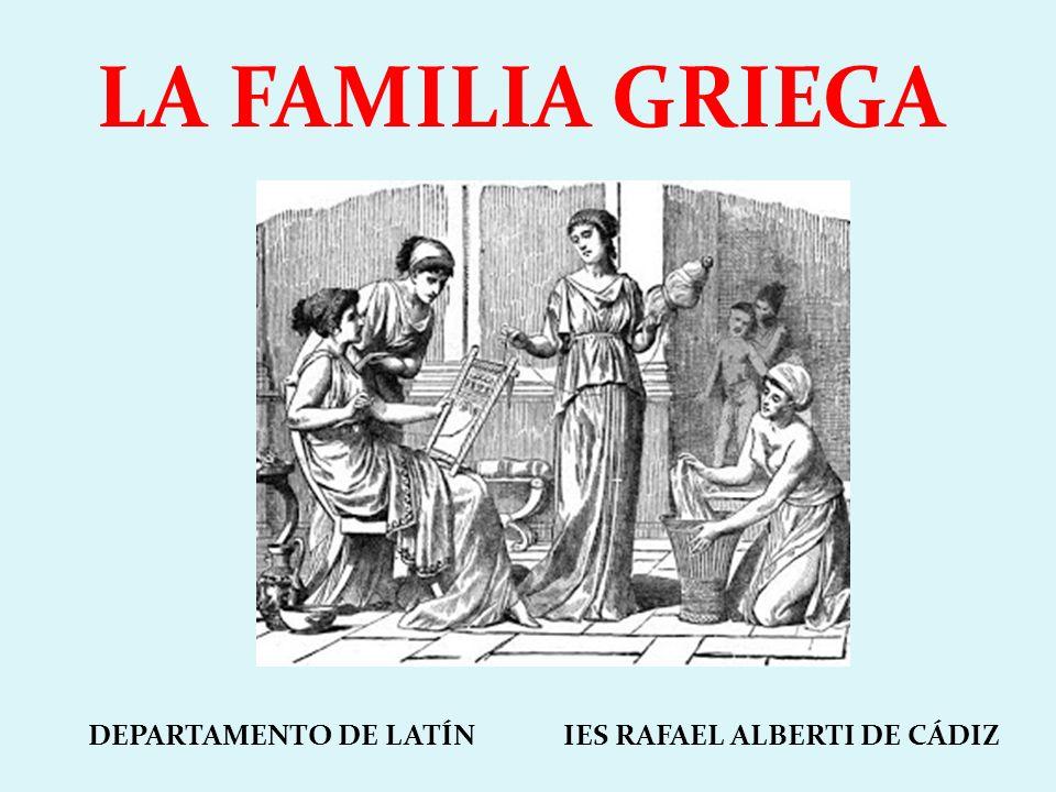 LA FAMILIA GRIEGA ERA UNA INSTITUCIÓN BÁSICA QUE SUFRIÓ POCOS CAMBIOS A LO LARGO DE LA HISTORIA.