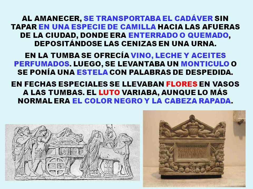 16 AL AMANECER, SE TRANSPORTABA EL CADÁVER SIN TAPAR EN UNA ESPECIE DE CAMILLA HACIA LAS AFUERAS DE LA CIUDAD, DONDE ERA ENTERRADO O QUEMADO, DEPOSITÁ