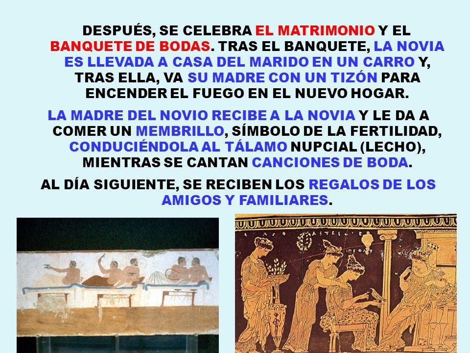 DESPUÉS, SE CELEBRA EL MATRIMONIO Y EL BANQUETE DE BODAS. TRAS EL BANQUETE, LA NOVIA ES LLEVADA A CASA DEL MARIDO EN UN CARRO Y, TRAS ELLA, VA SU MADR