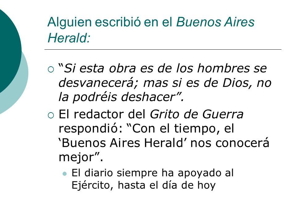 Alguien escribió en el Buenos Aires Herald: Si esta obra es de los hombres se desvanecerá; mas si es de Dios, no la podréis deshacer.