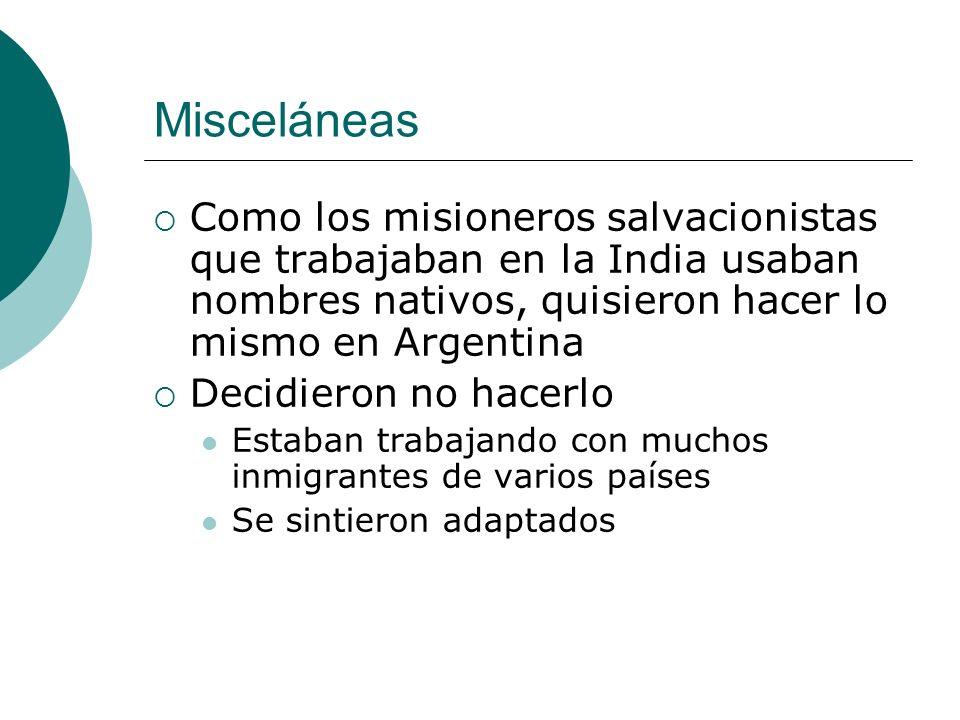Misceláneas Como los misioneros salvacionistas que trabajaban en la India usaban nombres nativos, quisieron hacer lo mismo en Argentina Decidieron no hacerlo Estaban trabajando con muchos inmigrantes de varios países Se sintieron adaptados