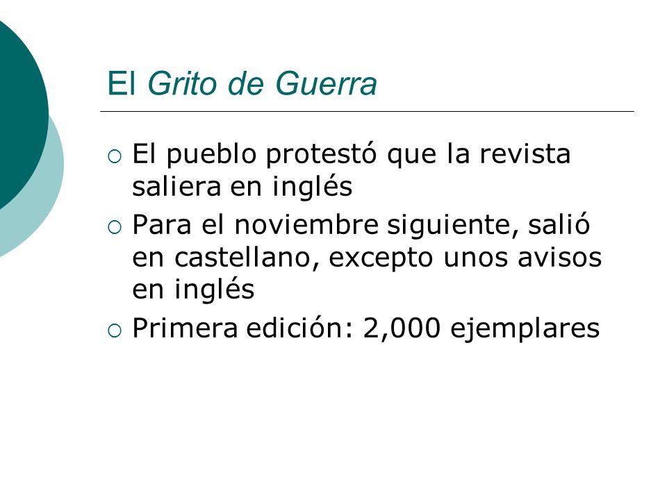 El Grito de Guerra El pueblo protestó que la revista saliera en inglés Para el noviembre siguiente, salió en castellano, excepto unos avisos en inglés Primera edición: 2,000 ejemplares