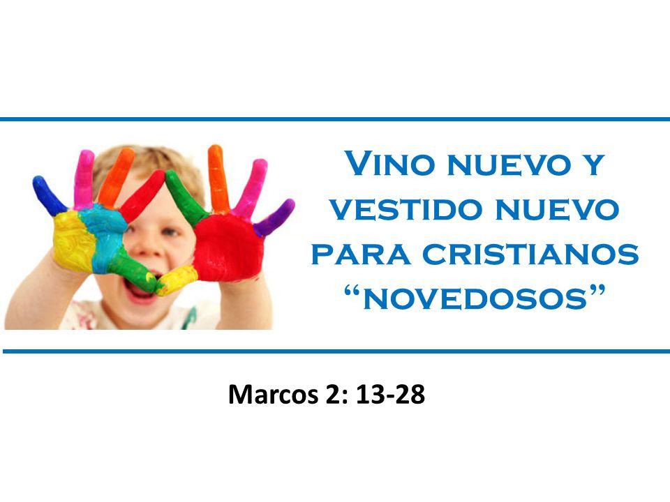 Vino nuevo y vestido nuevo para cristianos novedosos Marcos 2: 13-28