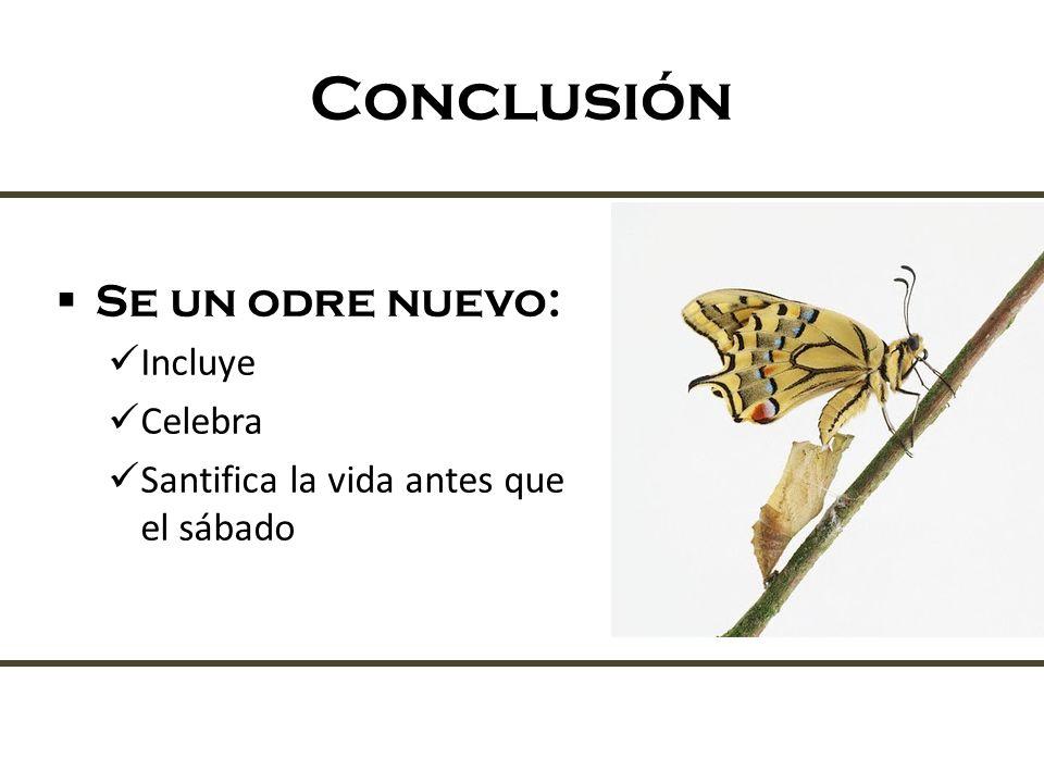 Conclusión Se un odre nuevo: Incluye Celebra Santifica la vida antes que el sábado