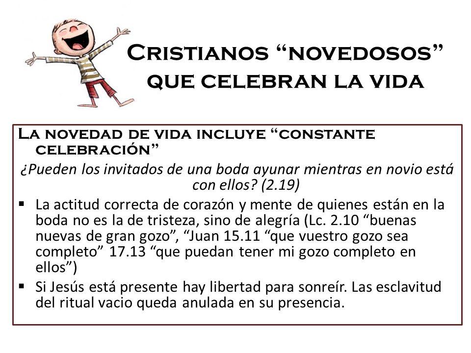 Cristianos novedosos que celebran la vida La novedad de vida incluye constante celebración ¿Pueden los invitados de una boda ayunar mientras en novio está con ellos.