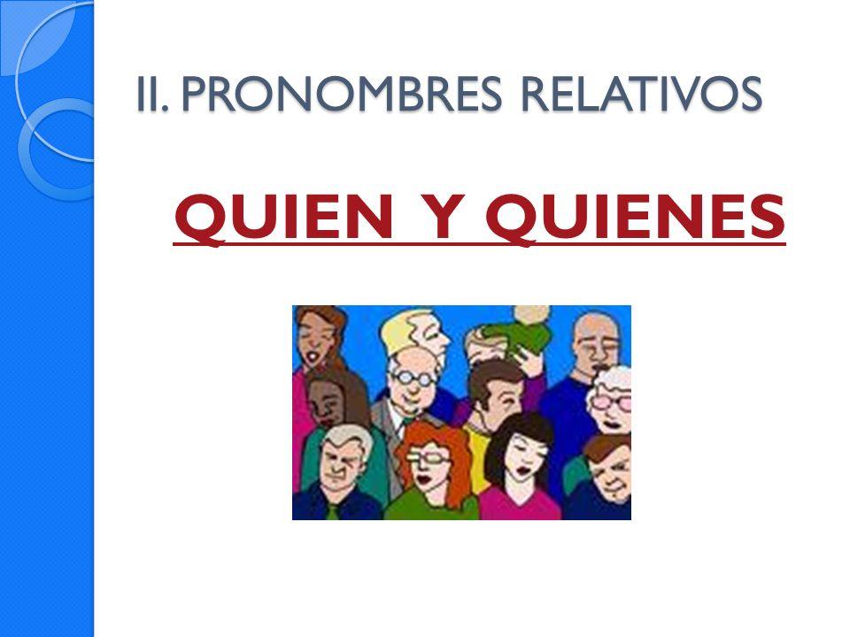 II. PRONOMBRES RELATIVOS QUIEN Y QUIENES