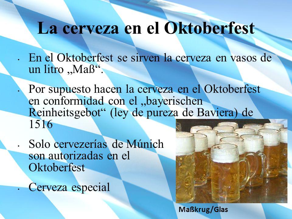 La cerveza en el Oktoberfest En el Oktoberfest se sirven la cerveza en vasos de un litro Maß. Por supuesto hacen la cerveza en el Oktoberfest en confo