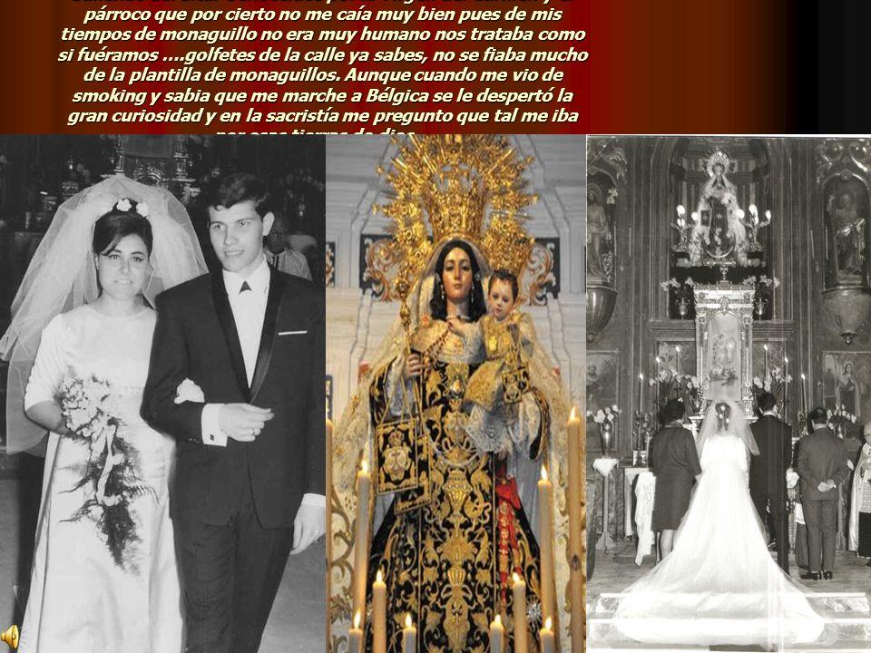 Saliendo del altar bendecidos por la Virgen del Carmen y el párroco que por cierto no me caía muy bien pues de mis tiempos de monaguillo no era muy hu