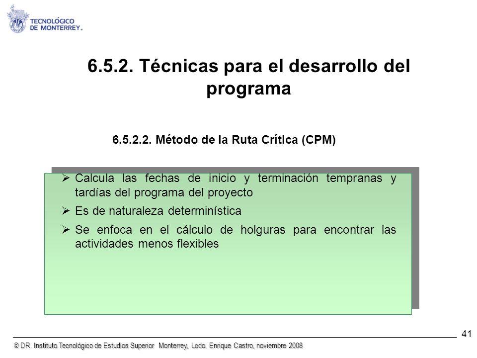 © DR. Instituto Tecnológico de Estudios Superior Monterrey, Lcdo. Enrique Castro, noviembre 2008 41 6.5.2.2. Método de la Ruta Crítica (CPM) Calcula l