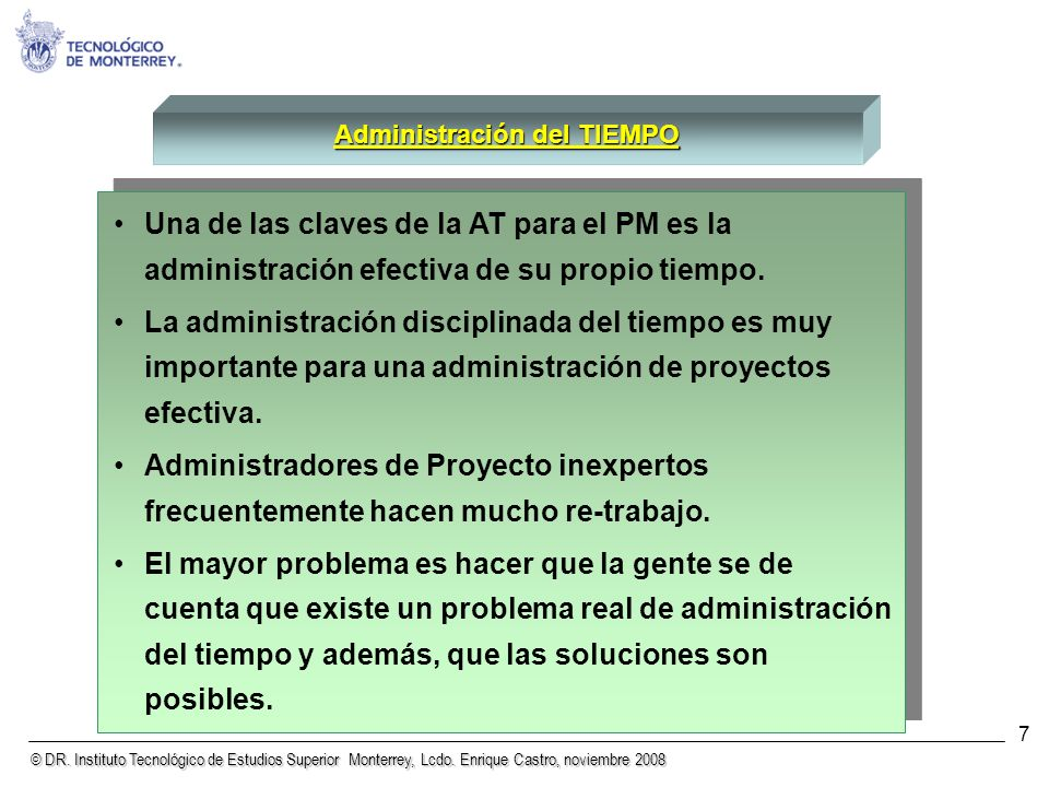 © DR. Instituto Tecnológico de Estudios Superior Monterrey, Lcdo. Enrique Castro, noviembre 2008 7 Administración del TIEMPO Una de las claves de la A