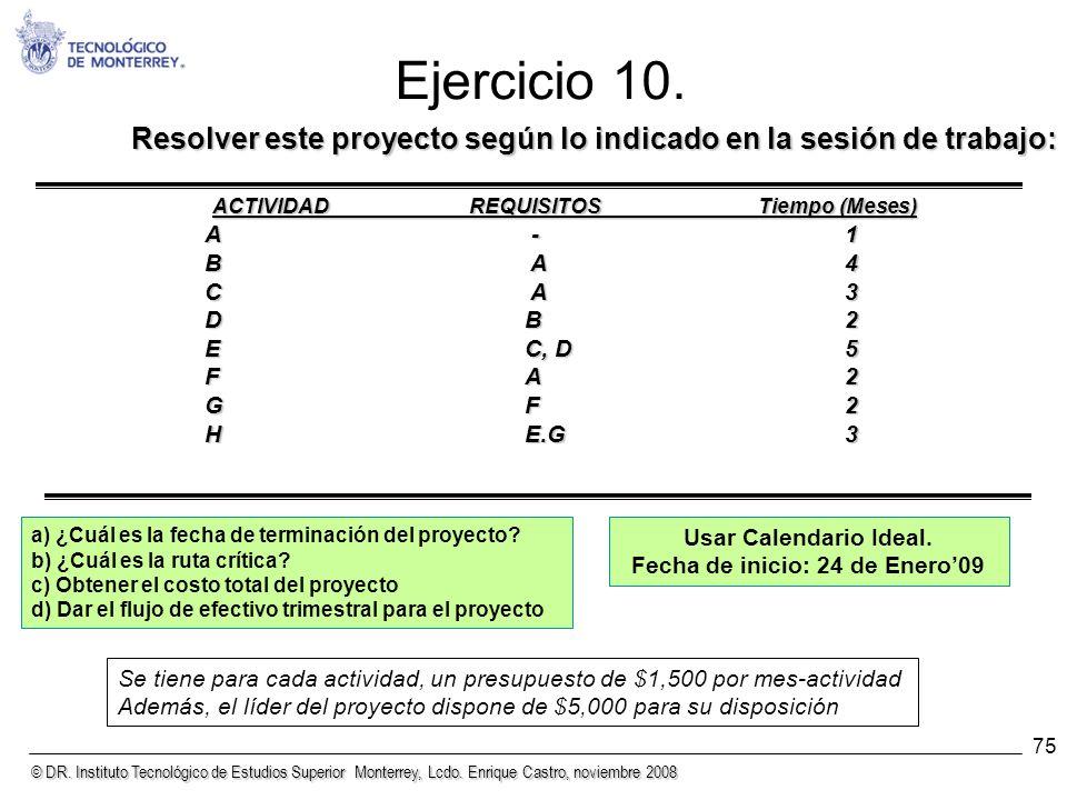 © DR. Instituto Tecnológico de Estudios Superior Monterrey, Lcdo. Enrique Castro, noviembre 2008 75 Ejercicio 10. Resolver este proyecto según lo indi