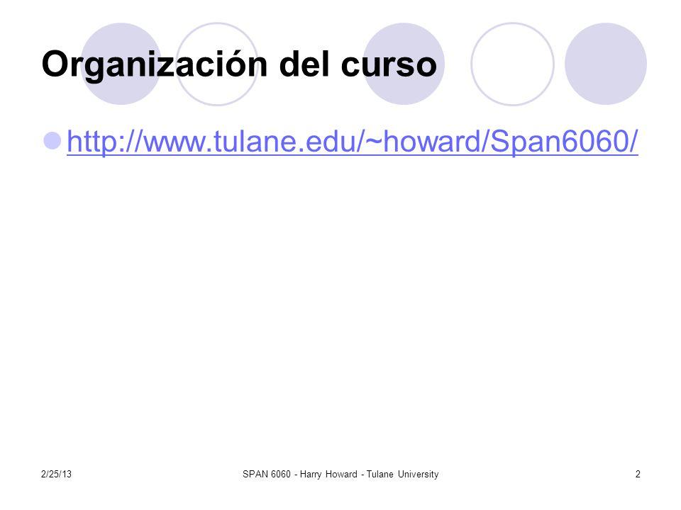 2/25/13SPAN 6060 - Harry Howard - Tulane University2 Organización del curso http://www.tulane.edu/~howard/Span6060/