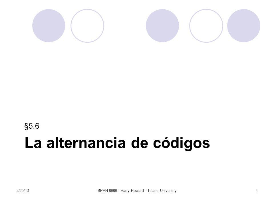 La alternancia de códigos §5.6 2/25/13SPAN 6060 - Harry Howard - Tulane University4