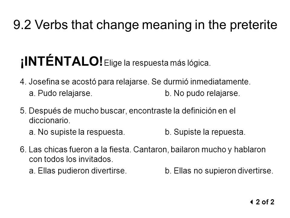 9.2 Verbs that change meaning in the preterite ¡INTÉNTALO! Elige la respuesta más lógica. 4. Josefina se acostó para relajarse. Se durmió inmediatamen