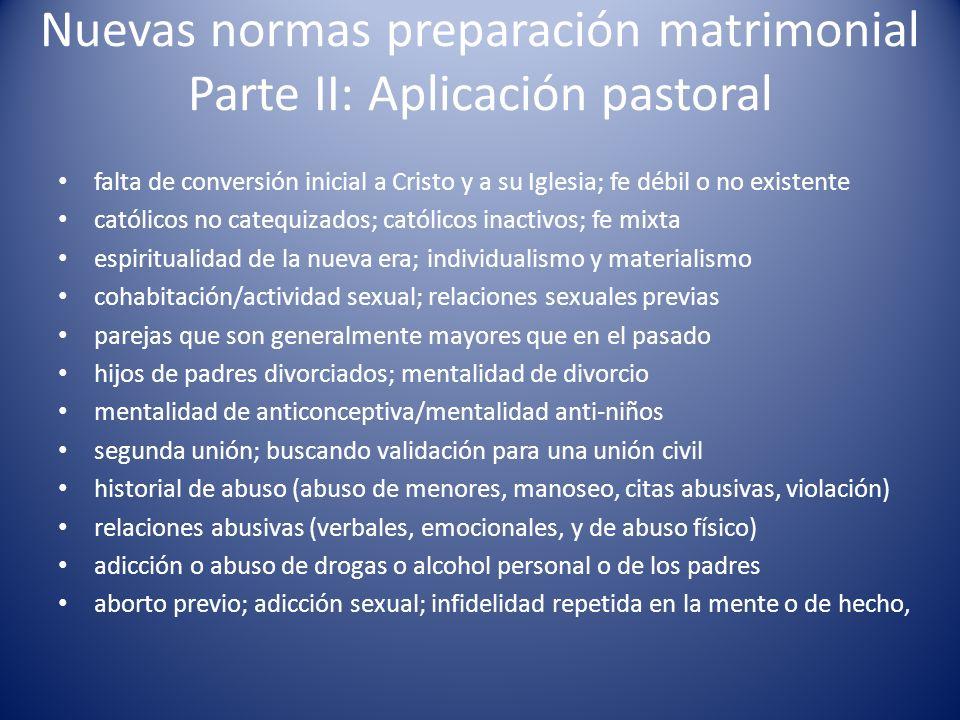 Nuevas normas preparación matrimonial Parte II: Aplicación pastoral falta de conversión inicial a Cristo y a su Iglesia; fe débil o no existente catól