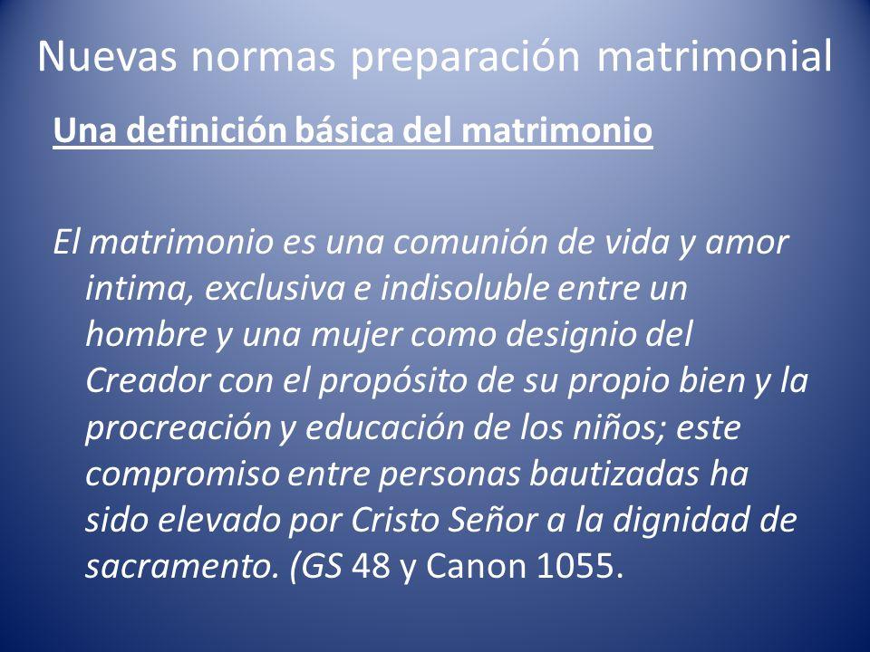 Nuevas normas preparación matrimonial Una definición básica del matrimonio El matrimonio es una comunión de vida y amor intima, exclusiva e indisolubl