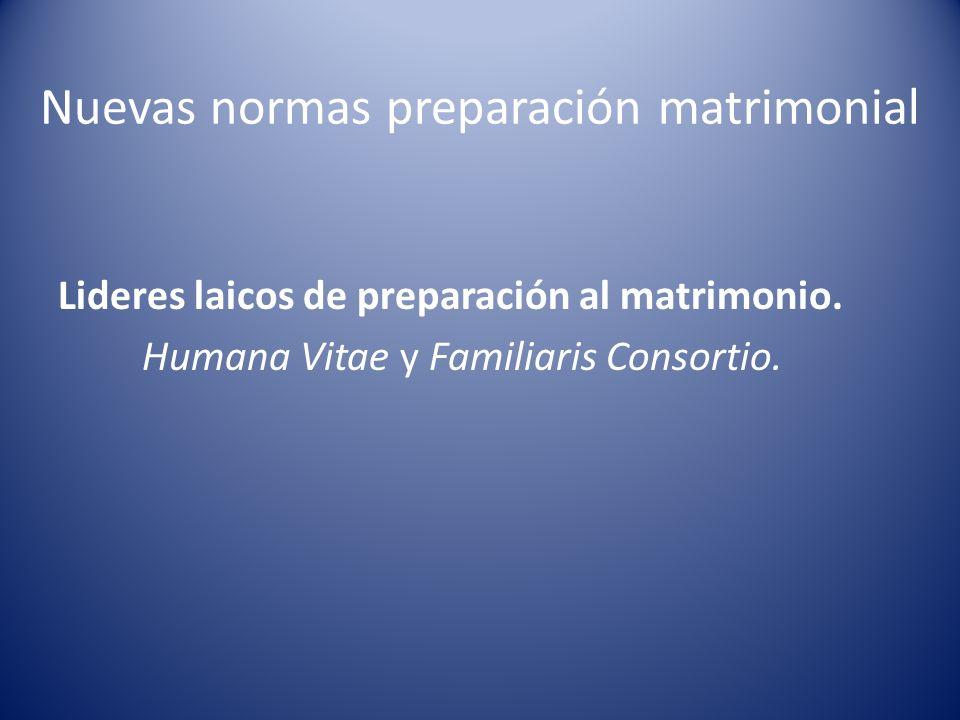Nuevas normas preparación matrimonial Lideres laicos de preparación al matrimonio. Humana Vitae y Familiaris Consortio.
