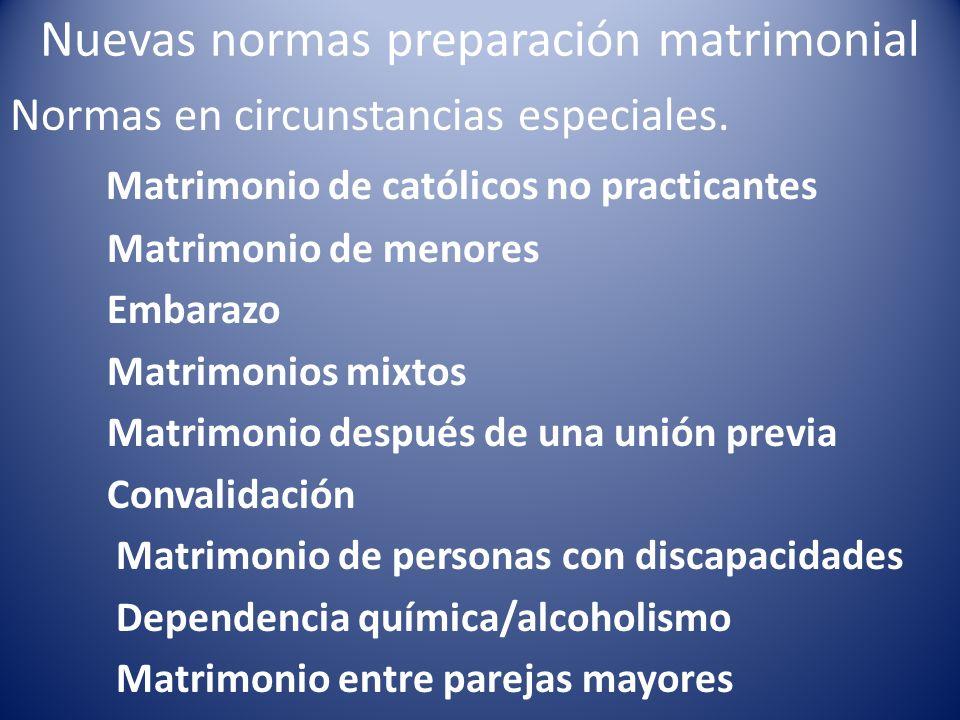 Nuevas normas preparación matrimonial Normas en circunstancias especiales. Matrimonio de católicos no practicantes Matrimonio de menores Embarazo Matr