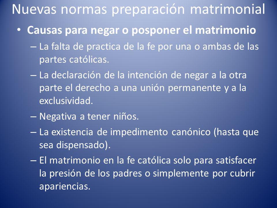 Nuevas normas preparación matrimonial Causas para negar o posponer el matrimonio – La falta de practica de la fe por una o ambas de las partes católic