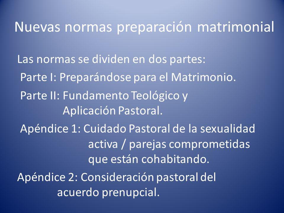 Nuevas normas preparación matrimonial Las normas se dividen en dos partes: Parte I: Preparándose para el Matrimonio. Parte II: Fundamento Teológico y