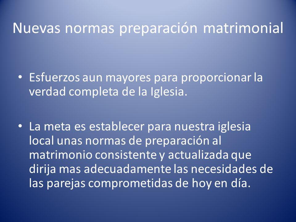 Nuevas normas preparación matrimonial Esfuerzos aun mayores para proporcionar la verdad completa de la Iglesia. La meta es establecer para nuestra igl