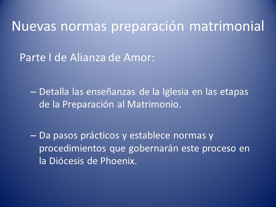 Nuevas normas preparación matrimonial Parte I de Alianza de Amor: – Detalla las enseñanzas de la Iglesia en las etapas de la Preparación al Matrimonio