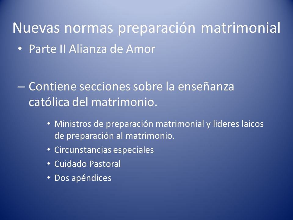 Nuevas normas preparación matrimonial Etapas para la preparación matrimonial – – Preparación Remota - Ver Normas 4.4.1 NORMAS 4.4.1 – En Alianza de Amor, las normas para la Preparación del Matrimonio definen el proceso por el cual las parejas se preparan para el sacramento de matrimonio en la Diócesis de Phoenix.