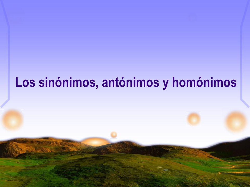 Los sinónimos, antónimos y homónimos