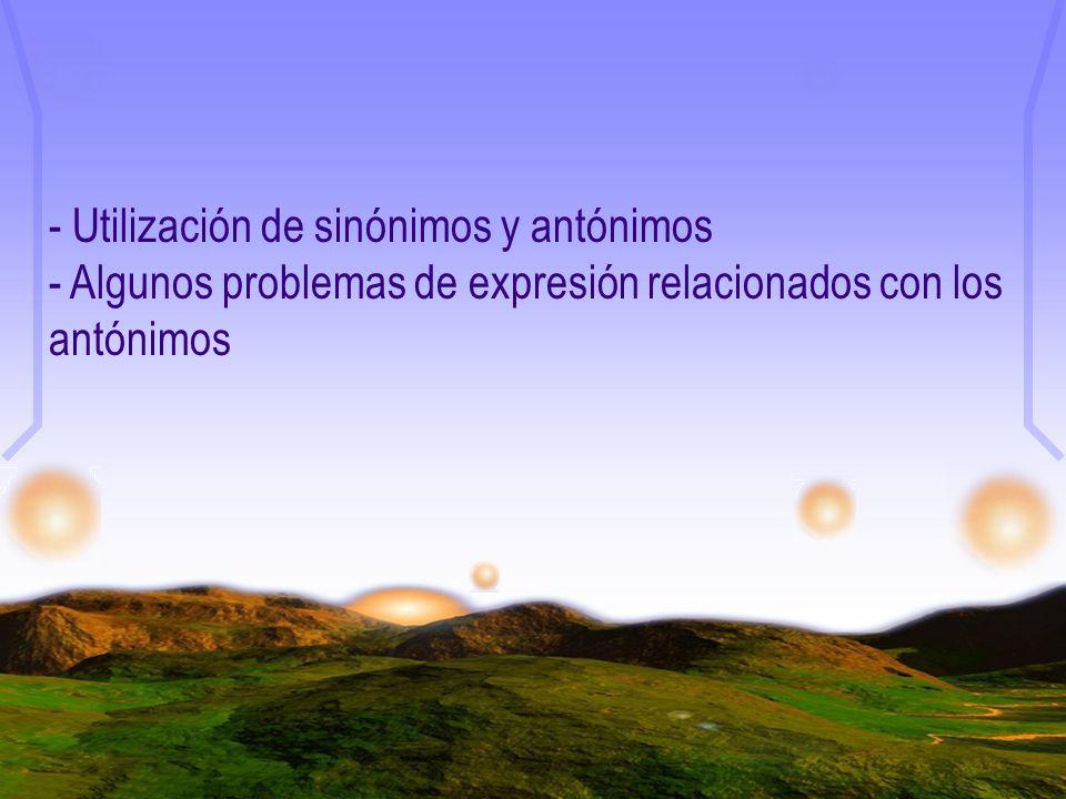 - Utilización de sinónimos y antónimos - Algunos problemas de expresión relacionados con los antónimos