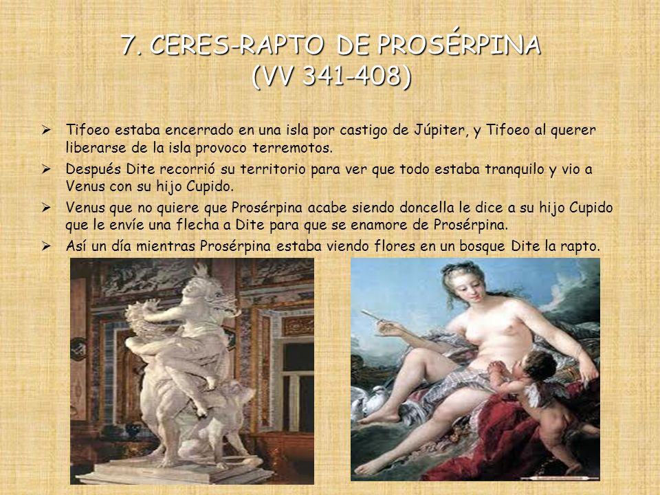 7. CERES-RAPTO DE PROSÉRPINA (VV 341-408) Tifoeo estaba encerrado en una isla por castigo de Júpiter, y Tifoeo al querer liberarse de la isla provoco
