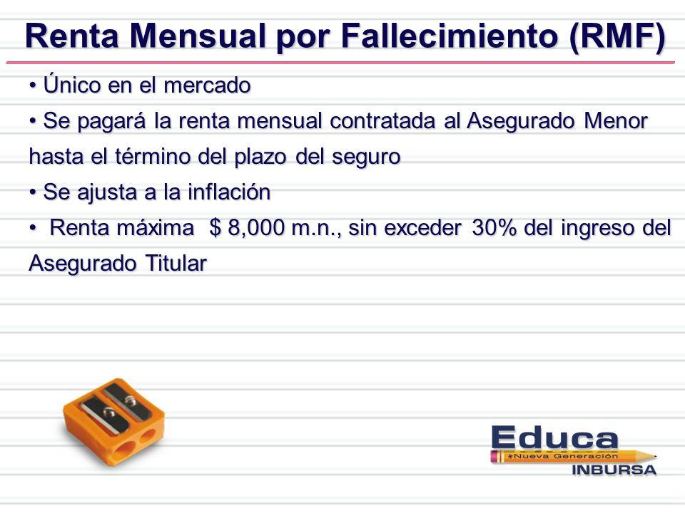 Renta Mensual por Fallecimiento (RMF) Único en el mercado Único en el mercado Se pagará la renta mensual contratada al Asegurado Menor hasta el términ