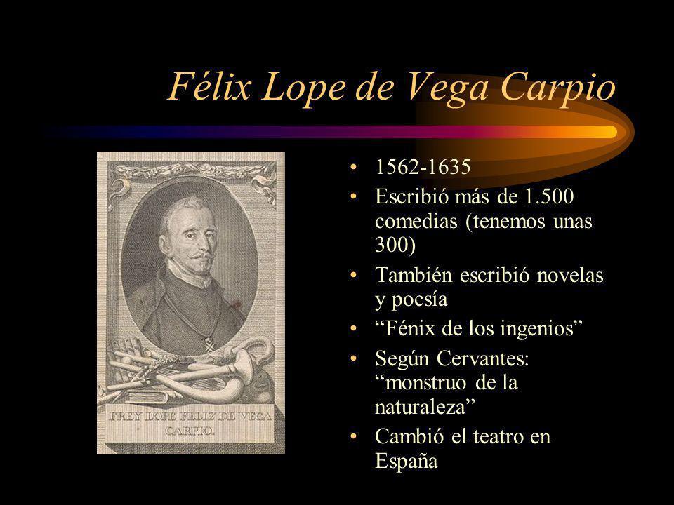 Félix Lope de Vega Carpio 1562-1635 Escribió más de 1.500 comedias (tenemos unas 300) También escribió novelas y poesía Fénix de los ingenios Según Ce