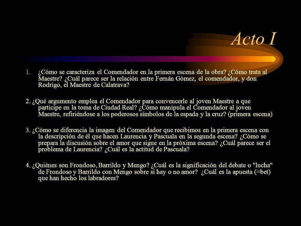 Acto I 1.¿Cómo se caracteriza el Comendador en la primera escena de la obra? ¿Cómo trata al Maestre? ¿Cuál parece ser la relación entre Fernán Gómez,