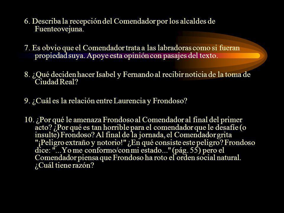 6. Describa la recepción del Comendador por los alcaldes de Fuenteovejuna. 7. Es obvio que el Comendador trata a las labradoras como si fueran propied