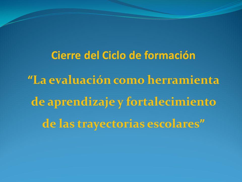 Cierre del Ciclo de formación La evaluación como herramienta de aprendizaje y fortalecimiento de las trayectorias escolares