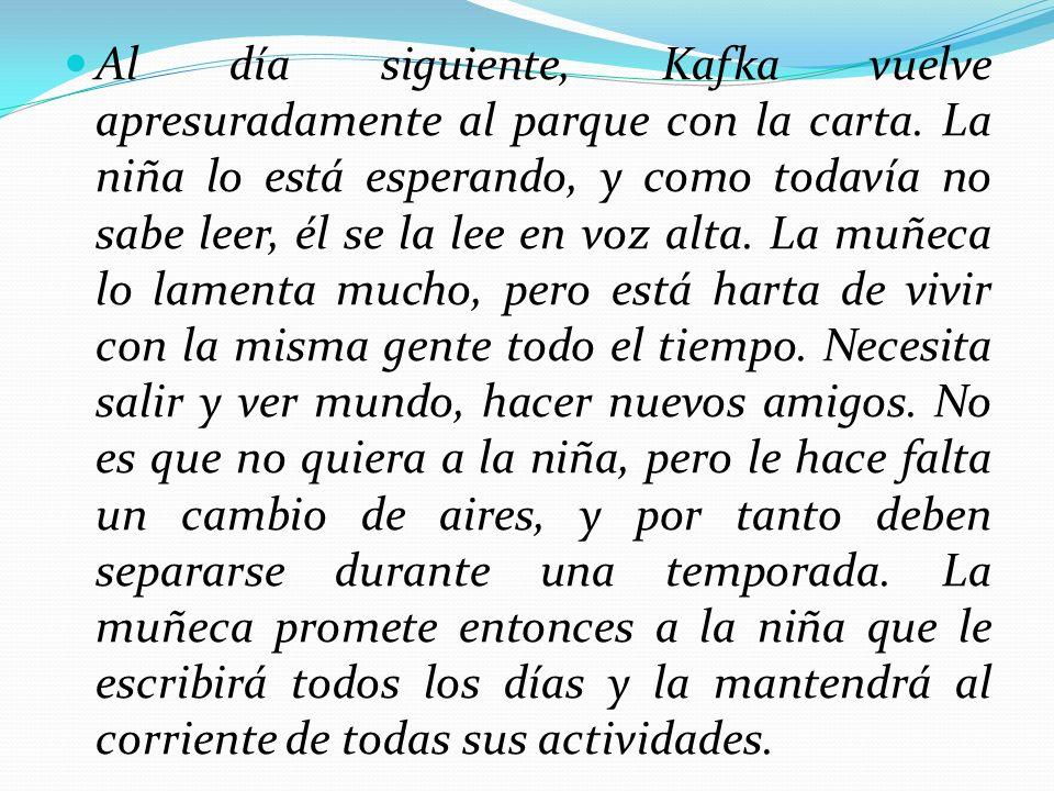 Al día siguiente, Kafka vuelve apresuradamente al parque con la carta. La niña lo está esperando, y como todavía no sabe leer, él se la lee en voz alt