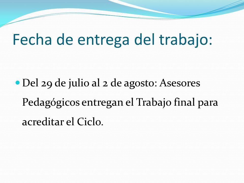 Fecha de entrega del trabajo: Del 29 de julio al 2 de agosto: Asesores Pedagógicos entregan el Trabajo final para acreditar el Ciclo.